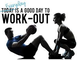 everyday is a great day to workout