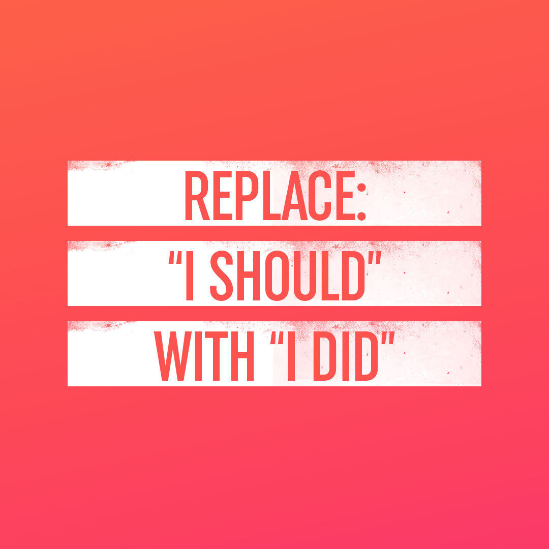 STRONG-REPLACE I SHOULD WITH I DID